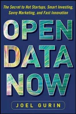 Open Data Now: The Secret to Hot Startups, Smart Investing, (BOK)