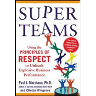 Super Teams: Using the Principles of Respect to Unleash Expl (BOK)