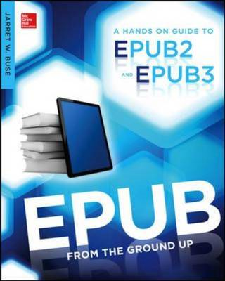EPUB from the Ground Up: A Hands-on Guide to EPUB 2 and EPUB 3 (BOK)