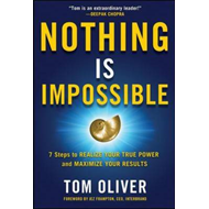 Nothing is Impossible: 7 Steps to Realize Your True Power and Maximize Your Results (BOK)