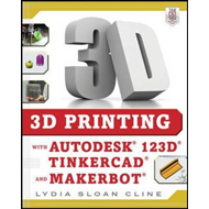 3D Printing with Autodesk 123D, Tinkercad, and MakerBot (BOK)
