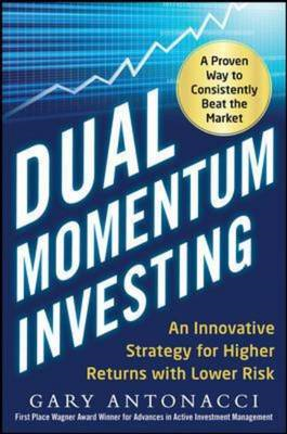 Dual Momentum Investing: An Innovative Strategy for Higher R (BOK)