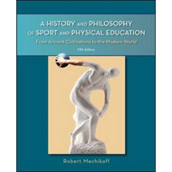 A History and Philosophy of Sport and Physical Education: From Ancient Civilizations to the Modern W (BOK)