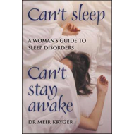 Can't Sleep, Can't Stay Awake: A Woman's Guide to Sleep Disorders (BOK)