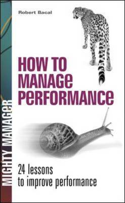 How to Manage Performance: 24 Lessons to Improve Performance (BOK)