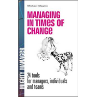 Managing in Times of Change: 24 Tools for Managers, Individuals, and Teams (BOK)