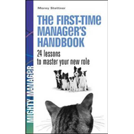 First Time Manager's Handbook. 24 Lessons to Master Your New (BOK)