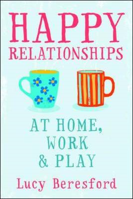 Happy Relationships at Home, Work and Play (BOK)