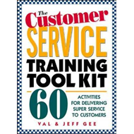The Customer Service Training Tool Kit: 40 Training Activities for Customer Service Trainers (BOK)