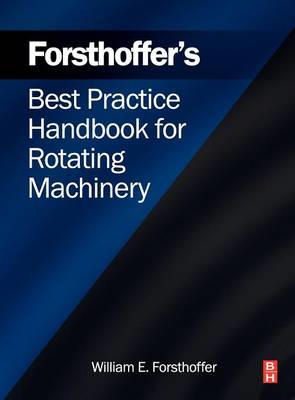 Forsthoffer's Best Practice Handbook for Rotating Machinery (BOK)