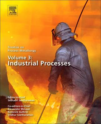 Treatise on Process Metallurgy: Volume 3: Industrial Processes (BOK)