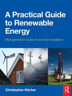 A Practical Guide to Renewable Energy: Microgeneration Systems and Their Installation (BOK)