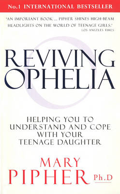 Reviving Ophelia: Helping You to Understand and Cope with Your Teenage Daughter (BOK)