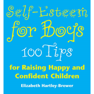 Self-esteem for Boys: 100 Tips for Raising Happy and Confident Children (BOK)