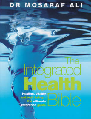 The Integrated Health Bible: Healing, Vitality and Well-Being The Ultimate Reference Guide (BOK)