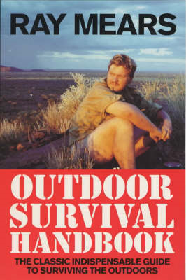 Ray Mears Outdoor Survival Handbook: A Guide to the Materials in the Wild and How To Use Them for Food, Warmth, Shelter and Navigation (BOK)