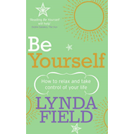 Be Yourself: How to Relax and Take Control of Your Life (BOK)