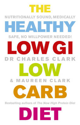 The Healthy Low GI Low Carb Diet: Nutritionally Sound, Medically Safe, No Willpower Needed! (BOK)