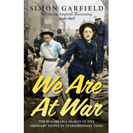 We are at War: The Diaries of Five Ordinary People in Extraordinary Times (BOK)