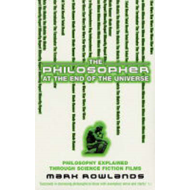 The Philosopher at the End of the Universe: Philosophy Explained Through Science Fiction Films (BOK)
