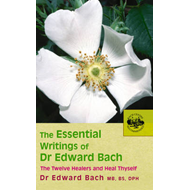 The Essential Writings of Dr. Edward Bach (BOK)