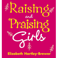 Raising and Praising Girls (BOK)