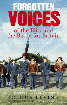 Forgotten Voices of the Blitz and the Battle For Britain: A New History in the Words of the Men and (BOK)