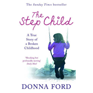 The Step Child: A True Story of a Broken Childhood (BOK)