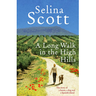 A Long Walk in the High Hills: The Story of a House, a Dog and a Spanish Island (BOK)