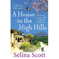 A House in the High Hills: Dreams and Disasters of Life in a Spanish Farmhouse (BOK)