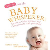 Top Tips from the Baby Whisperer: Secrets to Calm, Connect and Communicate with Your Baby (BOK)