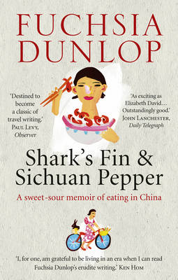 Shark's Fin and Sichuan Pepper: A Sweet-sour Memoir of Eating in China (BOK)