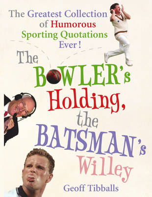 The Bowler's Holding, the Batsman's Willey: The Greatest Collection of Humorous Sporting Quotations (BOK)