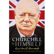 Churchill by Himself: The Life, Times and Opinions of Winston Churchill in His Own Words (BOK)