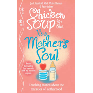 Chicken Soup for the New Mother's Soul: Touching Stories About the Miracles of Motherhood (BOK)