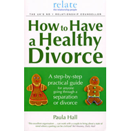 How to Have a Healthy Divorce (BOK)