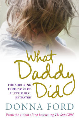 What Daddy Did: The Shocking True Story of a Little Girl Betrayed (BOK)