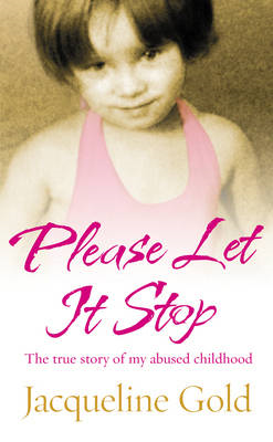 Please Let it Stop: The True Story of My Abused Childhood (BOK)