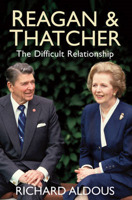 Reagan and Thatcher: The Difficult Relationship (BOK)