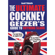 The Ultimate Cockney Geezer's Guide to Rhyming Slang (BOK)