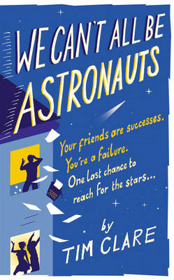 We Can't All be Astronauts: Your Friends are Successes. You're a Failure. One Last Chance to Reach f (BOK)