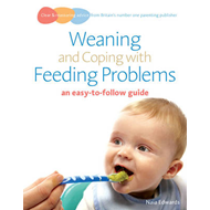 Weaning and Coping with Feeding Problems: An Easy-to-follow Guide (BOK)