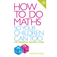 How to Do Maths So Your Children Can Too (BOK)