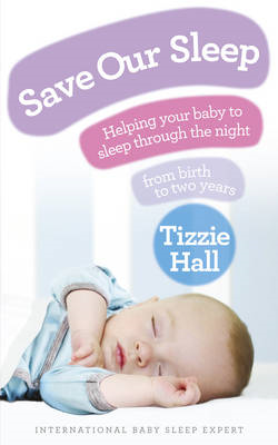 Save Our Sleep: Helping Your Baby to Sleep Through the Night, from Birth to Two Years (BOK)