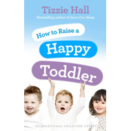How to Raise a Happy Toddler (BOK)