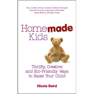 Homemade Kids: Thrifty, Creative and Eco-Friendly Ways to Raise Your Child (BOK)