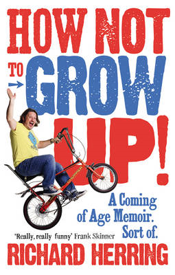 How Not to Grow Up: A Coming of Age Memoir. Sort of. (BOK)