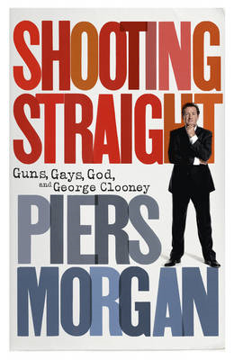 Shooting Straight: Guns, Gays, God, and George Clooney (BOK)