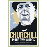 Churchill in His Own Words: The Life, Times and Opinions of Winston Churchill in His Own Words (BOK)