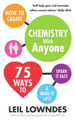How to Create Chemistry with Anyone: 75 Ways to Spark it Fast...and Make it Last (BOK)